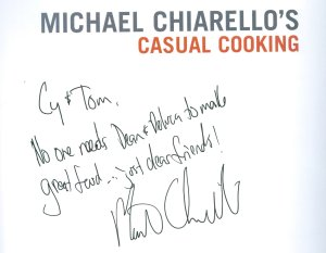 "Michael Chiarello signed a copy of his ""Casual Cooking"" book for Cy and me at a dinner featuring his food and wine.  That was my first exposure to wine from young and old vines."